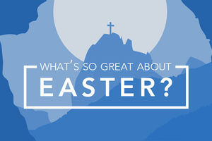 What's So Great About Easter?