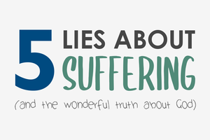 5 Lies About Suffering