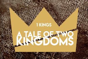 1 Kings 12-22: A Tale of Two Kingdoms