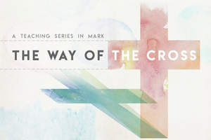 Mark: The Way of the Cross